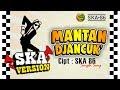 SKA 86 - MANTAN DJANCUK (Reggae SKA) Single Song Original