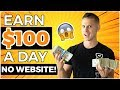 Earn $100 Per Day For FREE With No Website (Make Money Online)