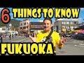 Fukuoka Travel Tips: 6 Things to Know Before You Go to Fukuoka
