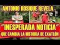 ANTONIO ROSIQUE da INESPERADA NOTICIA que CAMBIARÍA la HISTORIA de EXATLON