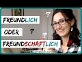 TYPISCHE FEHLER | FREUNDLICH oder FREUNDSCHAFTLICH: Was ist der Unterschied? |  DEUTSCH LERNEN