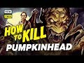 How to Kill Pumpkinhead | NowThis Nerd