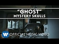 Mystery Skulls - Ghost [Official Music Video]