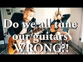 """We all have been tuning our guitars wrong"" 