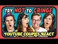 YouTube Couples Try Not To Cringe: Cringey Couples