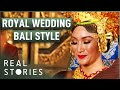 Royal Wedding: Bali Style (Wedding Documentary) - Real Stories