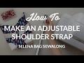 DIY Adjustable Shoulder Strap - Selena Bag Sewalong