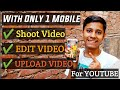 With Only 1 Mobile Phone How To Shoot Edit Upload Your Youtube Videos   Hindi
